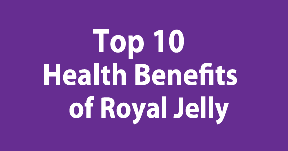 Top 10 Healthy Benefits of Royal Jelly